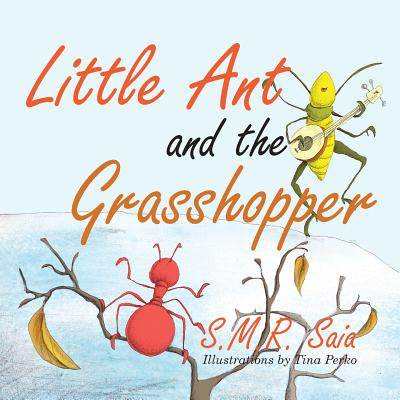 Little Ant and the Grasshopper : If You Choose a Job You Love, You Will Never Have to Work a Day in Your