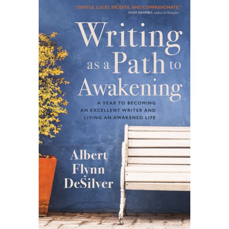 Writing as a Path to Awakening : A Year to Becoming an Excellent Writer and Living an Awakened - Year Writing
