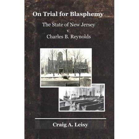 On Trial for Blasphemy the State of New Jersey V. Charles B. Reynolds