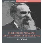 The Book of Abraham, Its Authenticity Established as a Divine and Ancient Record - eBook