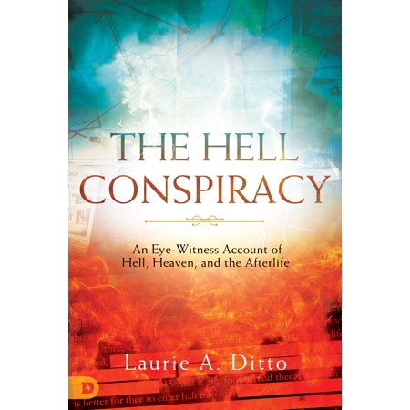 The Hell Conspiracy : An Eye-witness Account of Hell, Heaven, and the