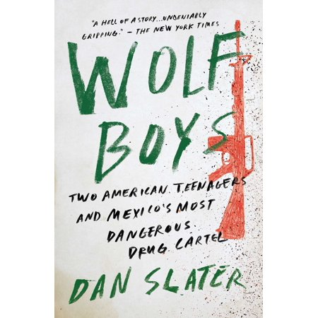 Wolf Boys : Two American Teenagers and Mexico's Most Dangerous Drug