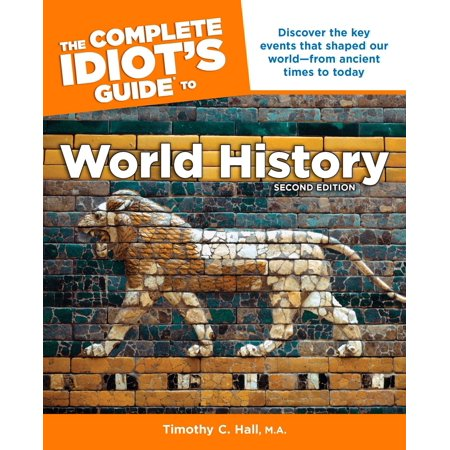 The Complete Idiot's Guide to World History, 2nd Edition : Discover the Key Events That Shaped Our World from Ancient Times to Today (New Times Halloween Events)