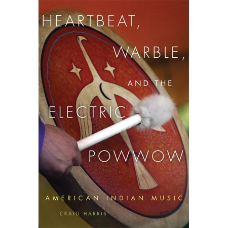 Heartbeat, Warble, and the Electric Powwow : American Indian (American Indian Music)