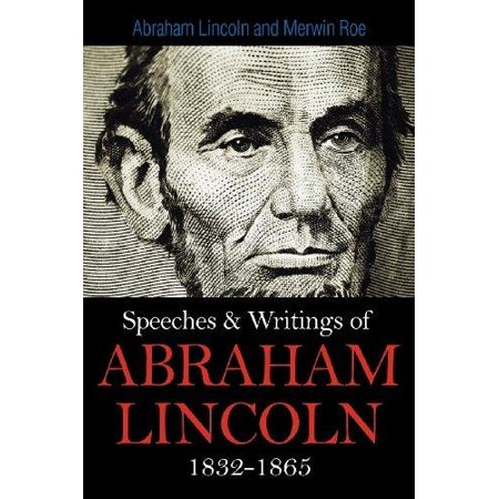 Speeches   Writings Of Abraham Lincoln 1832 1865