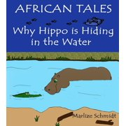 African Tales: Why Hippo Hides In The Water - eBook