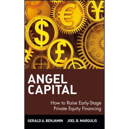Angel Capital  How To Raise Early Stage Private Equity Financing