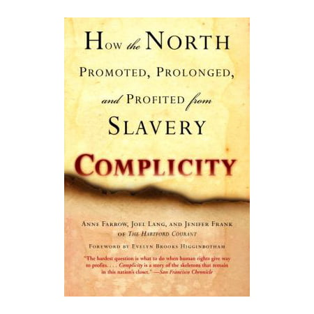 Complicity  How The North Promoted  Prolonged  And Profited From Slavery