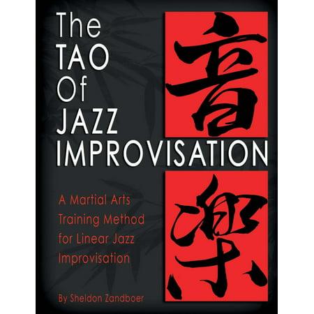 The Tao Of Jazz Improvisation : A Martial Arts Training Method For Jazz Improvisation