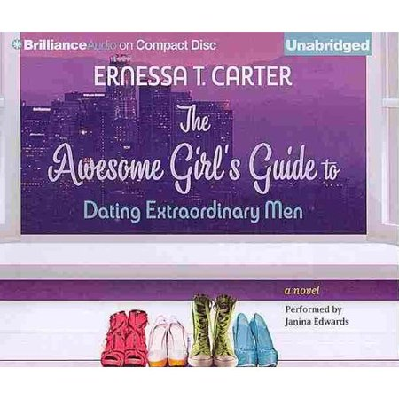 The Awesome Girl's Guide to Dating Extraordinary Men: A Novel