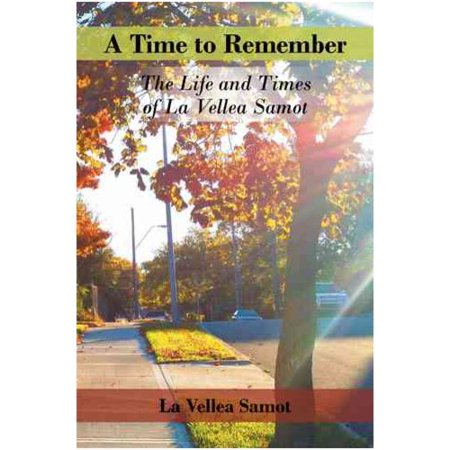 A Time To Remember  The Life And Times Of La Vellea Samot