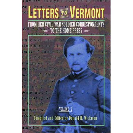Letters to Vermont : From Her Civil War Soldier Correspondents to the Home Press Volume (Letters From The Civil War Confederate Soldiers)