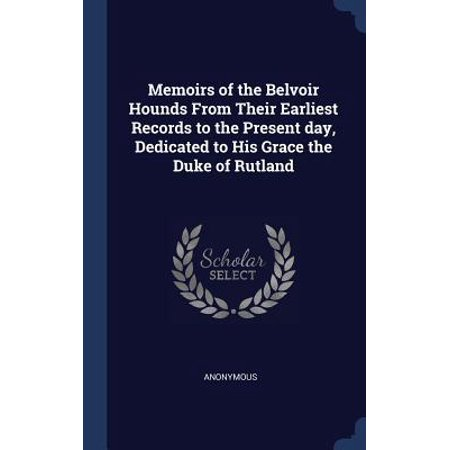 Rutlands Hounds - Memoirs of the Belvoir Hounds from Their Earliest Records to the Present Day, Dedicated to His Grace the Duke of Rutland Hardcover