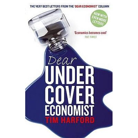 Dear Undercover Economist : The Very Best Letters from the Dear Economist