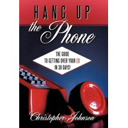 Hang Up the Phone! : The Guide to Getting Over Your Ex in 30-Days!