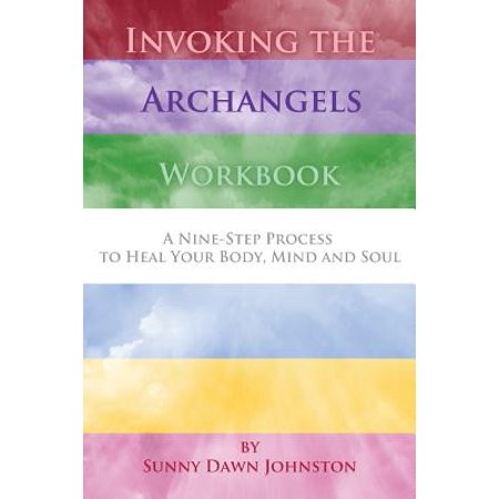 Invoking the Archangels Workbook : A 9-Step Process to Heal Your Body, Mind and
