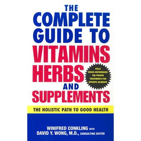 The Complete Guide to Vitamins, Herbs, and Supplements : The Holistic Path to Good (The Complete Textbook Of Holistic Self Diagnosis)