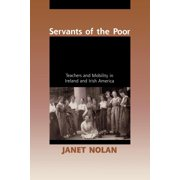 Servants of the Poor: Teachers and Mobility in Ireland and Irish America (Paperback)
