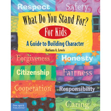 What Do You Stand For? For Kids : A Guide to Building Character (Character Building Deadly)