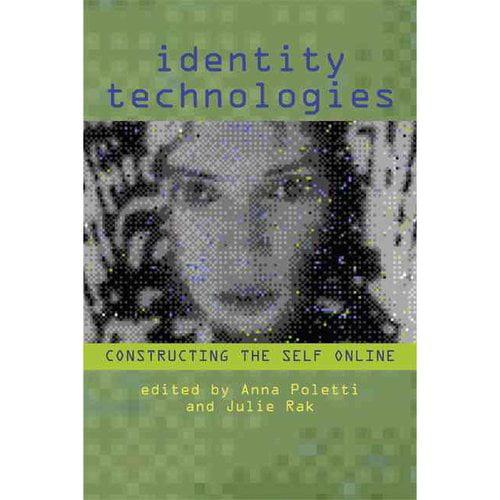 Identity Technologies: Constructing the Self Online