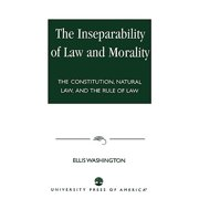 Inseparability of Law and Morality : The Constitution, Natural Law, and the Rule of Law