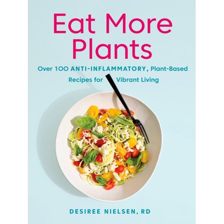 Eat More Plants : Over 100 Anti-Inflammatory, Plant-Based Recipes for Vibrant (Nielsen Canada)