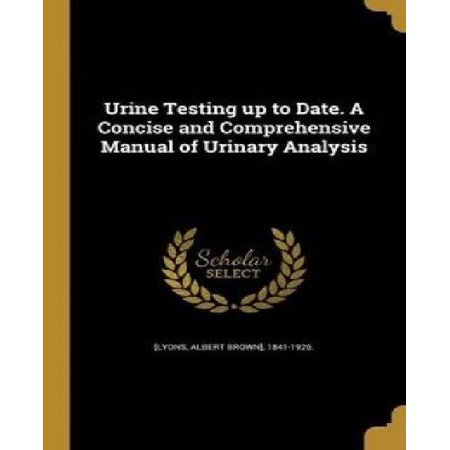 Urine Testing Up to Date. a Concise and Comprehensive Manual of Urinary Analysis - image 1 de 1