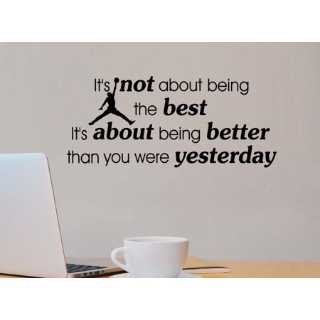 #3 Its not about being the best Its about being better than you were yesterday office classroom motivational inspirational quote family love vinyl saying Jordan wall art lettering sign room decor (Decorate A Classroom)