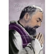 Pray, Hope, And Don't Worry: True Stories of Padre Pio Book II - eBook