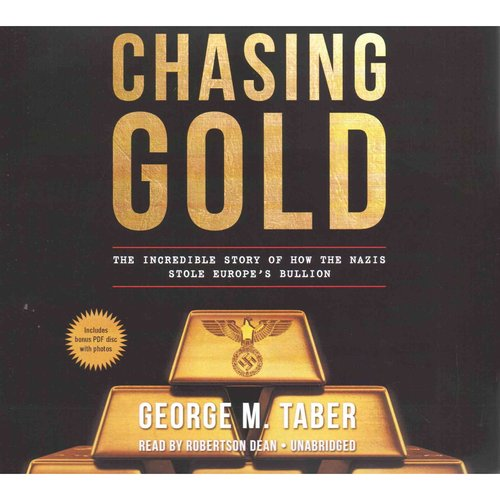 Chasing Gold: The Incredible Story of How the Nazi Stole Europe's Bullion: Library Edition