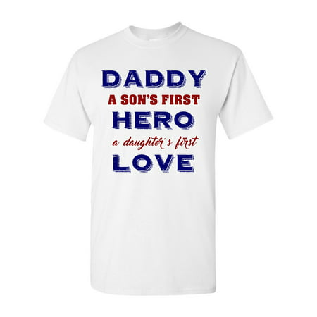 4eb0a5903 Daddy A Son's First Hero A Daughter's First Love Funny DT Adult T-Shirt Tee  - Walmart.com