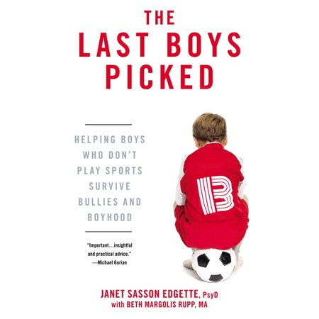 - The Last Boys Picked : Helping Boys Who Don't Play Sports Survive Bullies and Boyhood