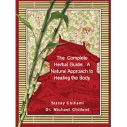The Complete Herbal Guide : A Natural Approach to Healing the Body