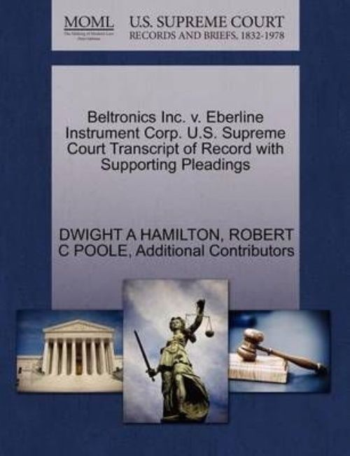 Beltronics Inc. V. Eberline Instrument Corp. U.S. Supreme Court Transcript of Record with Supporting Pleadings by Gale%2C U.S. Supreme Court Records