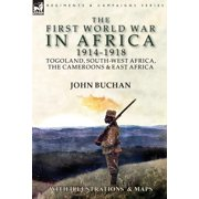 The First World War in Africa 1914-1918 : Togoland, South-West Africa, the Cameroons & East Africa