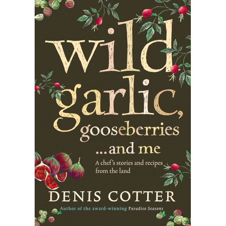 Wild Garlic, Gooseberries and Me: A chef's stories and recipes from the land - (Garlic Shrimp Recipe)