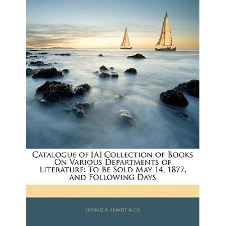 Catalogue of [A] Collection of Books on Various Departments of Literature : To Be Sold May 14, 1877, and Following Days