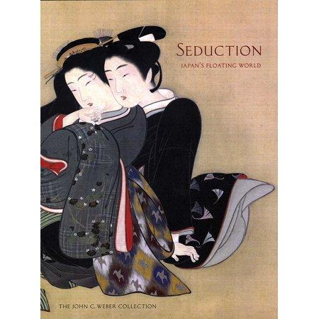 Seduction : Japan's Floating World: The John C. Weber (An Artist Of The Floating World Themes)