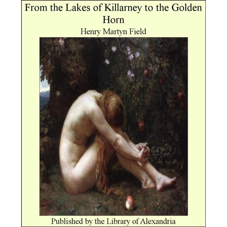 From The Lakes of Killarney to The Golden Horn - eBook