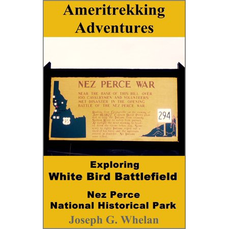 Ameritrekking Adventures: Exploring White Bird Battlefield Nez Perce National Historical Park - eBook