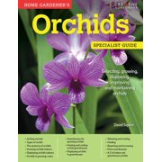 Home Gardener's Orchids : Selecting, Growing, Displaying, Improving and Maintaining Orchids
