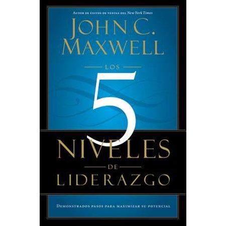 Los 5 Niveles de Liderazgo : Demonstrados Pasos para Maximizar su Potencial