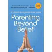 Parenting Beyond Belief : On Raising Ethical, Caring Kids Without Religion