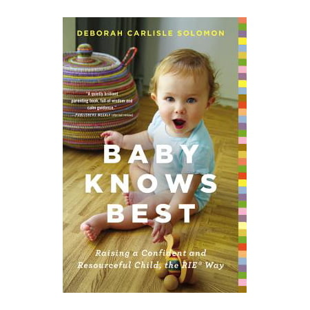 Baby Knows Best : Raising a Confident and Resourceful Child, the RIE