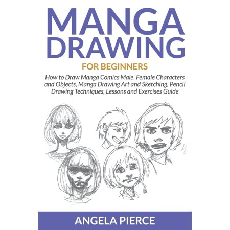 Lesson Plans For Halloween Art Projects (Manga Drawing for Beginners : How to Draw Manga Comics Male, Female Characters and Objects, Manga Drawing Art and Sketching, Pencil Drawing Techniques, Lessons and Exercises)