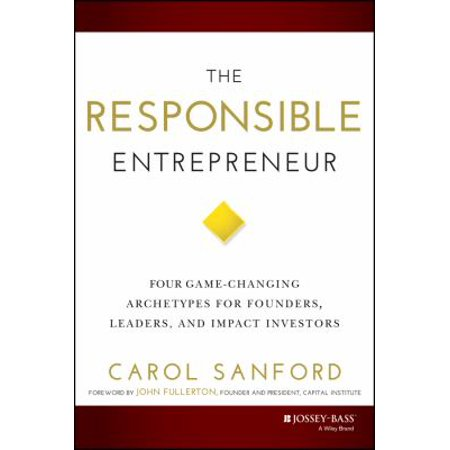 The Responsible Entrepreneur  Four Game Changing Archetypes For Founders  Leaders  And Impact Investors