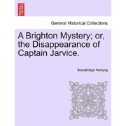 A Brighton Mystery; Or, the Disappearance of Captain Jarvice.