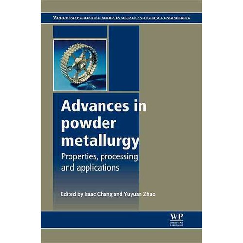 Advances in Powder Metallurgy: Properties, Processing and Applications