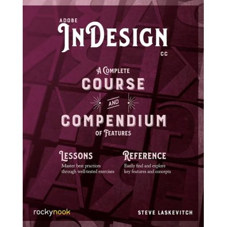 Adobe Indesign CC : A Complete Course and Compendium of Features