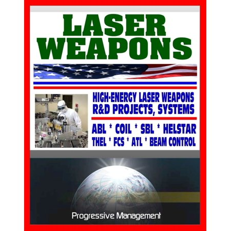 Laser Weapons: Defense Department Research on High-Energy Laser Systems, ABL, SBL, HELSTAR, THEL, FCS - Ground, Air, Space Based, Solid State Systems -